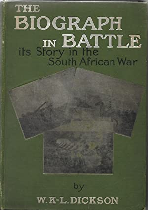 The Biograph in Battle. Its Story in the South African War Related with Personal Experiences