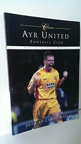 Ayr United Football Club: Classic Matches: Duncan Carmichael