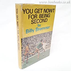 You Get Nowt for Being Second: Bremner, Billy