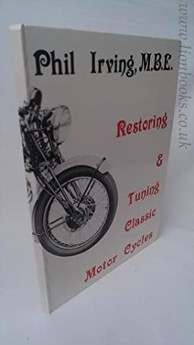 Restoring & Tuning Classic Motor Cycles: Irving, Phil