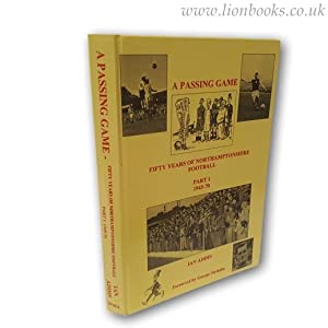 A Passing Game - Fifty Years of Northamptonshire Football Part 1 1945-70: Addis, Ian