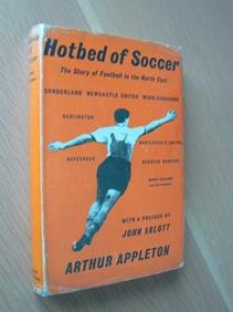 Hotbed of Soccer The Story of Football in the North East: Appleton, Arthur
