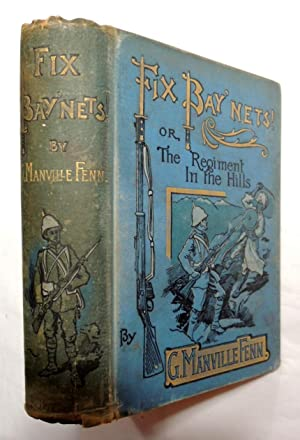 Fix Bay'nets! or, The Regiment in the Hills 1899 G. Manville Fenn; W.H.C. Groome: Fenn, G. ...