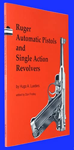 Ruger Automatic Pistols and Single Action Revolvers: Lueders, Hugo A.