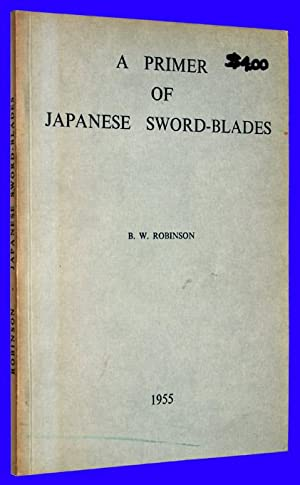 A Primer of Japanese Sword-Blades: Robinson, B. W.