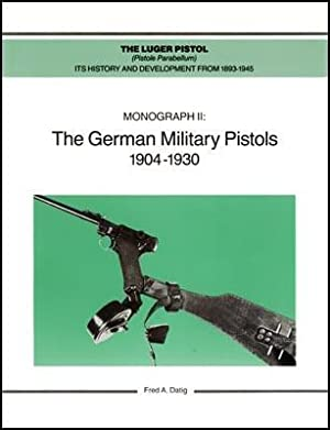 The Luger Pistol (Pistole Parabellum): Its History: Datig, Fred A.