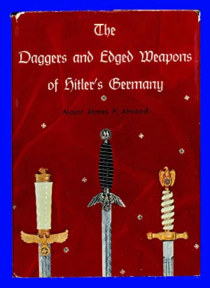 The Daggers and Edged Weapons of Hitler's Germany: Atwood, Major James P.