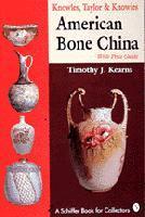 Knowles, Taylor and Knowles: American Bone China: Kearns, Timothy J.