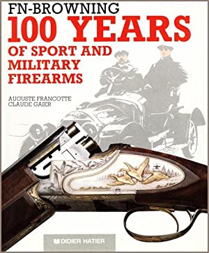 FN-Browning 100 Years of Sport and Military Firearms: Francotte, Auguste & Gaier, Claude