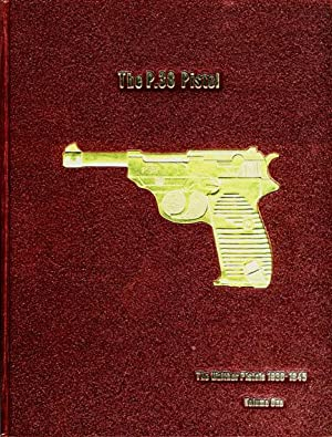 The P.38 Pistol - Volume One: The: Buxton, Warren H.
