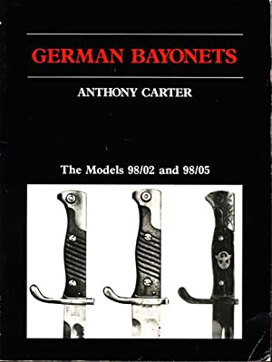 German Bayonets: The Models 98/02 and 98/05: Carter, J. Anthony