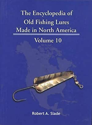 The Encyclopedia of Old Fishing Lures Made in North America, Volume 10: L: Robert A. Slade