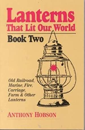 Lanterns That Lit Our World Book 2 - Railroad, Marine, Fire, Carriage, Farm & Other
