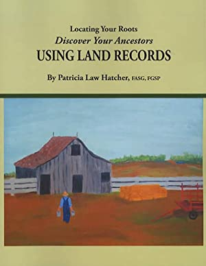 Locating Your Roots: Discover Your Ancestors Using: Patricia Law Hatcher