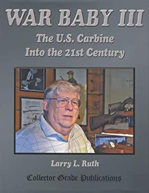 War Baby III: The US Carbine Into: Larry L. Ruth