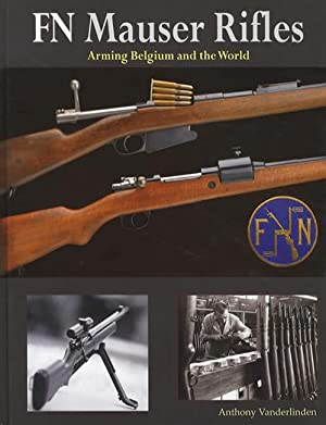 FN Mauser Rifles Arming Belgium and the: Anthony Vanderlinden