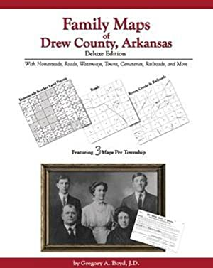 Family Maps of Drew County, Arkansas, Deluxe: Gregory A. Boyd