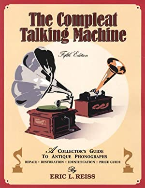 The Compleat Talking Machine, 5th Ed: A: Eric Reiss