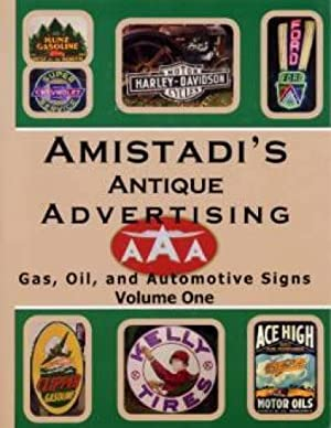Amistadi's Antique Advertising: Gas, Oil, and Automotive Signs Volume One