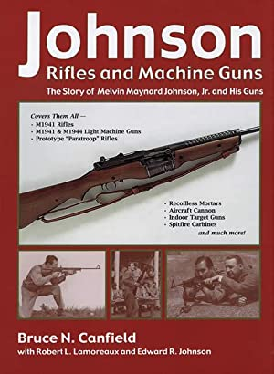 Johnson's Rifles and Machine Guns: The Story: Bruce N. Canfield