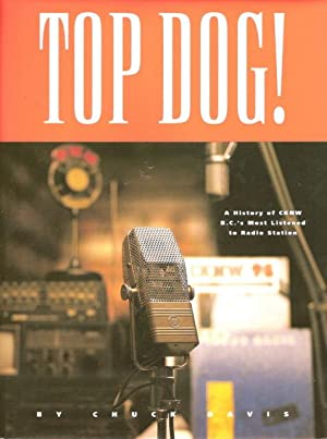 Top Dog ! - A Fifty Year History of B.C.'s most listened to Radio Station - New Westminster, ...