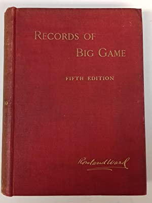 Records of Big Game 5th edition 1907: Rowland Ward
