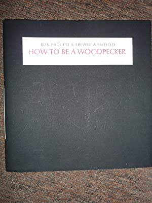 How to be a Woodpecker. With five illustrations by Trevor Winkfield.