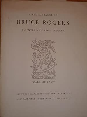 A Remembrance of Bruce Rogers: A Gentle Man from Indiana. Linnwood (Fafayette) Indiana, May 14, 1...
