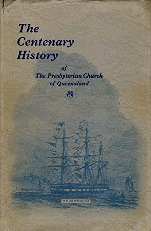 THE CENTENARY HISTORY OF THE PRESBYTERIAN CHURCH OF QUEENSLAND, 1849-1949