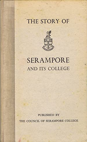 THE STORY OF SERAMPORE AND ITS COLLEGE
