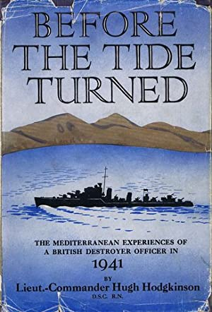 BEFORE THE TIDE TURNED.: Hodgkinson (Lieutenant-Commander Hugh)