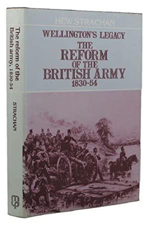 WELLINGTON'S LEGACY. THE REFORM OF THE BRITISH ARMY