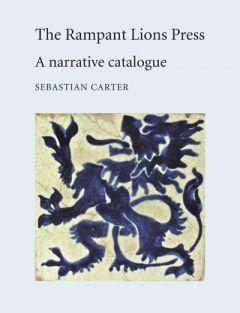 The Rampant Lions Press: A Narrative Catalogue.: CARTER, Sebastian.