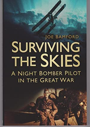 Surviving the Skies. A Night Bomber Pilot in the Great War