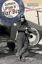 Letters from a War Bird. The World War I Correspondence of Elliott White Springs