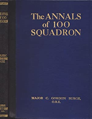 The Annals of 100 Squadron. Being a Record of the War activities of the Pioneer Night Bombing Squ...
