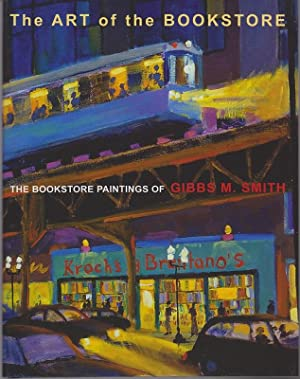 The Art of the Bookstore. The Bookstore Paintings of Gibbs M. Smith