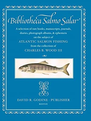 Bibliotheca Salmo Salar: A Selection of Rare Books, Manuscripts, Journals, Diaries, Photograph Al...