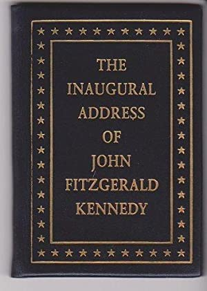 The Inaugural Address of John Fitzgerald Kennedy President of the United States. Delivered at the...
