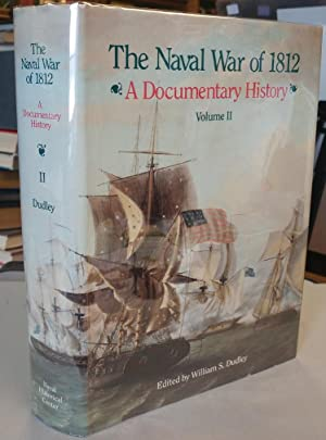 The Naval War of 1812. A Documentary: DUDLEY, William S.