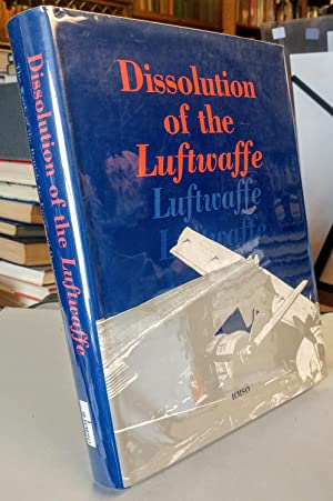 Dissolution of the Luftwaffe. The Work of the British Air Forces of Occupation Germany. An Accoun...