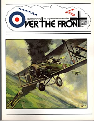 Over the Front. Vol 6, No 1. Spring 1991. Issued Quarterly by the League of World War I Aero Hist...