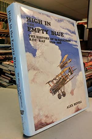 High in the Empty Blue. The History of 56 Squadron, RFC/RAF