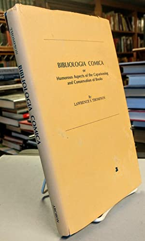 Bibliologia Comica or Humorous Aspects of the Caparisoning and Conservation of Books