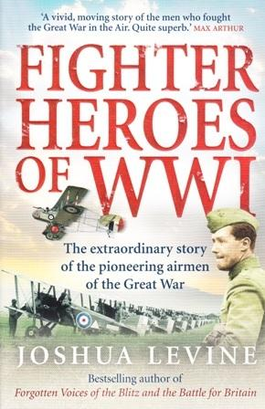 Fighter Heroes of WWI. The Extraordinary Story of the Pioneering Airmen of the Great War