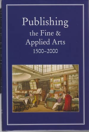 Publishing the Fine and Applied Arts 1500 - 2000.: Myers, Robin, Michael Harris and Giles ...