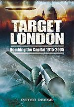 Target London. Bombing the Capital 1915-2005.: REESE, Peter.