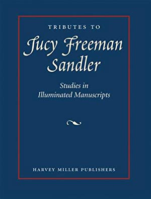 Tributes to Lucy Freeman Sandler. Studies in Illuminated Manuscripts.: SMITH, Kathryn A.