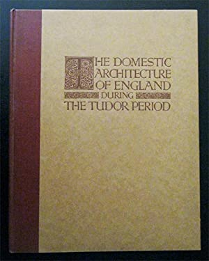 The Domestic Architecture of England during the Tudor Period, Illustrated in a series of Photogra...