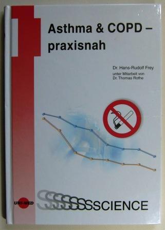Asthma & COPD - praxisnah. - Frey, Hans-Rudolf.